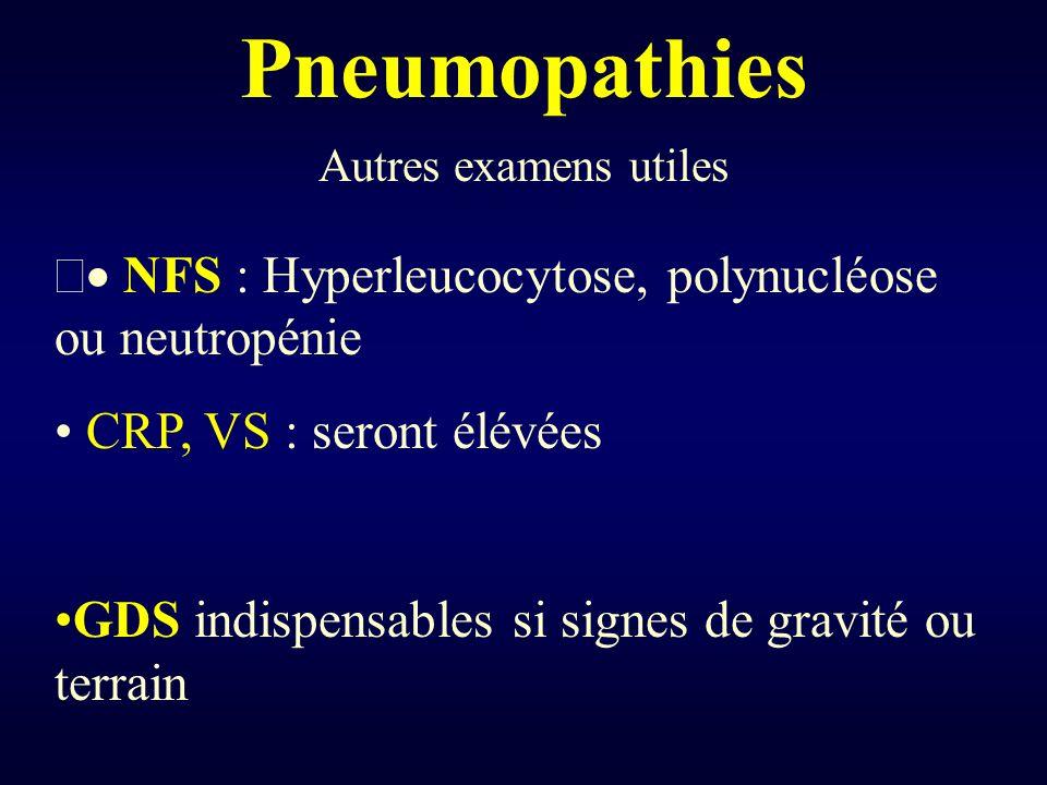 Pneumopathies Autres examens utiles NFS : Hyperleucocytose, polynucléose ou neutropénie CRP, VS : seront élévées GDS indispensables si signes de gravi