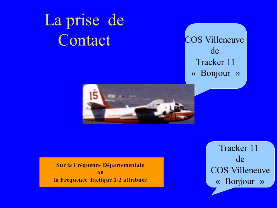 La prise de Contact COS Villeneuve de Tracker 11 « Bonjour » Tracker 11 de COS Villeneuve « Bonjour » Sur la Fréquence Départementale ou la Fréquence Tactique 1/2 attribuée