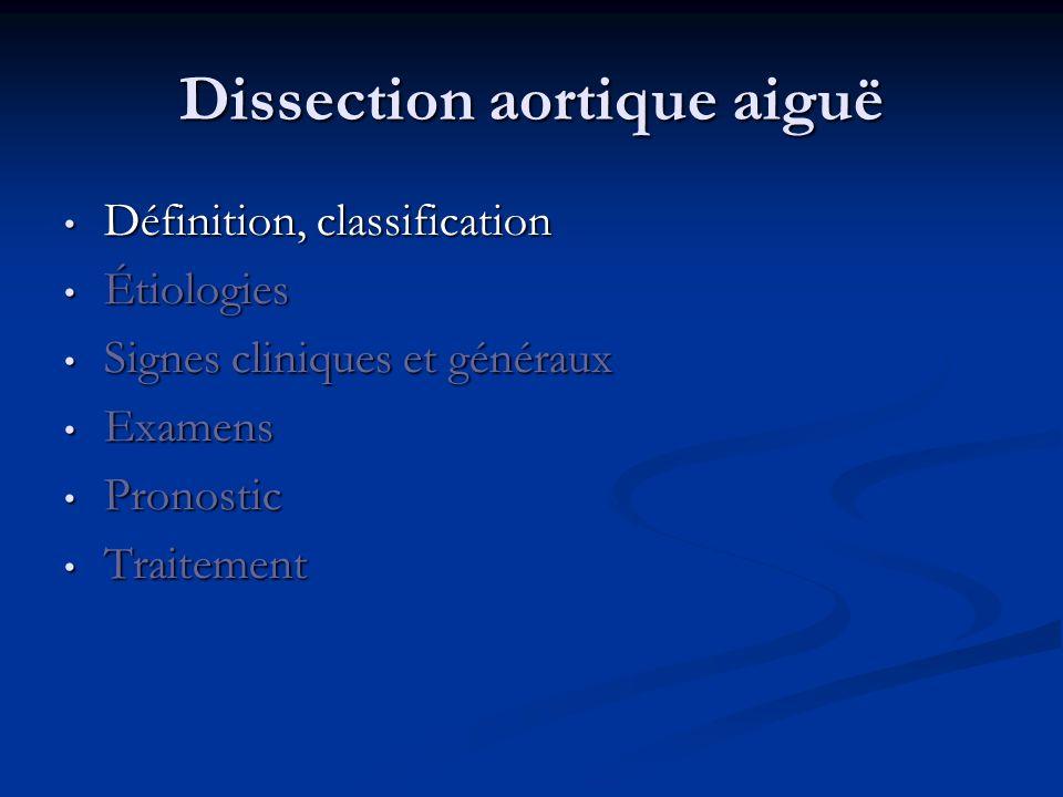 Dissection aortique aiguë Pronostic, non traitée Si non traité, pronostic effroyable, mortalité : - 25% à la première heure ; - 50% à la 48ème heure ; - 95% à la fin de la première année.