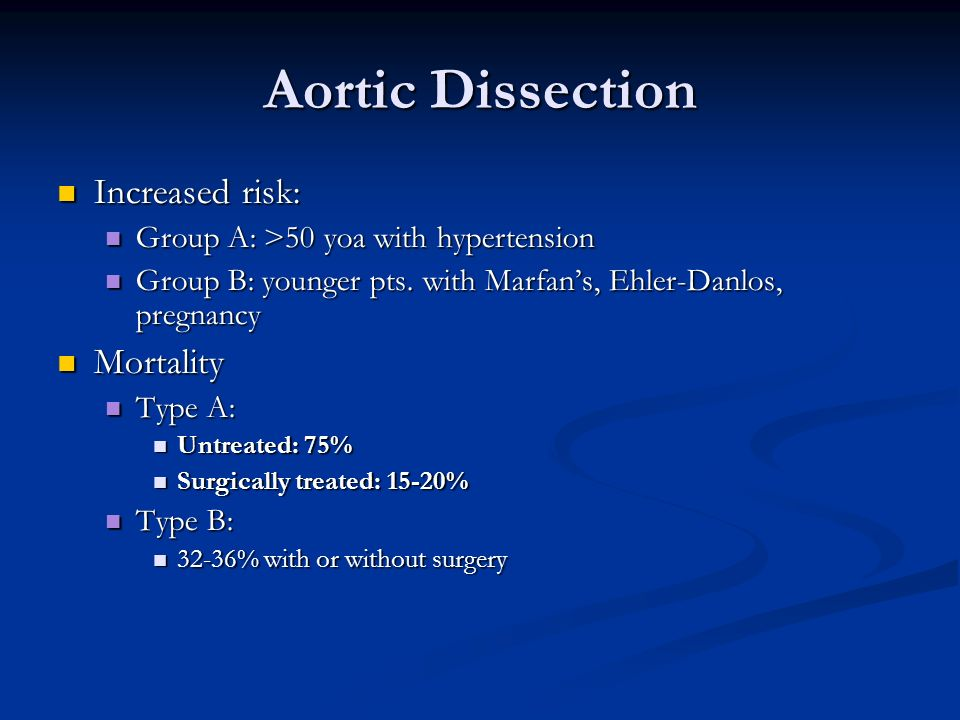 Aortic Dissection Increased risk: Increased risk: Group A: >50 yoa with hypertension Group A: >50 yoa with hypertension Group B: younger pts.