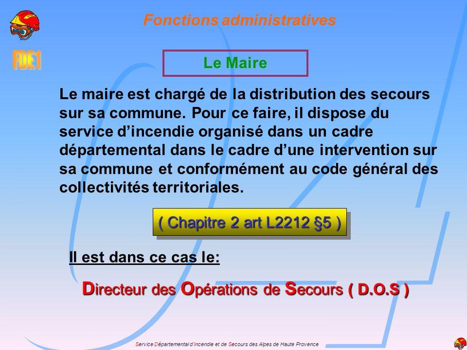 Service Départemental dIncendie et de Secours des Alpes de Haute Provence Fonctions administratives Le maire est chargé de la distribution des secours