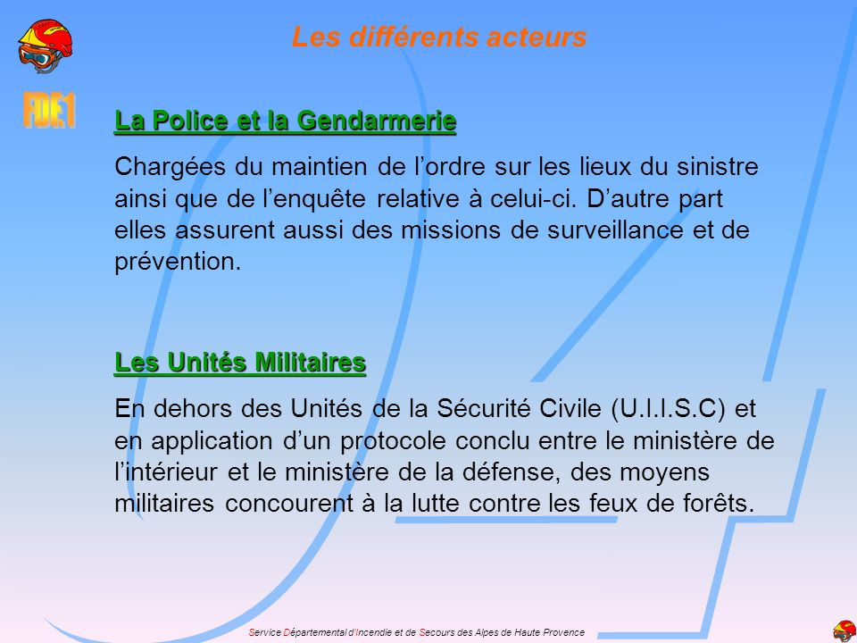 Service Départemental dIncendie et de Secours des Alpes de Haute Provence Les différents acteurs La Police et la Gendarmerie Chargées du maintien de l
