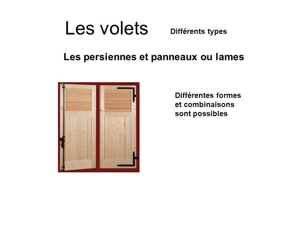 Les volets Différents types Les persiennes et panneaux ou lames Différentes formes et combinaisons sont possibles