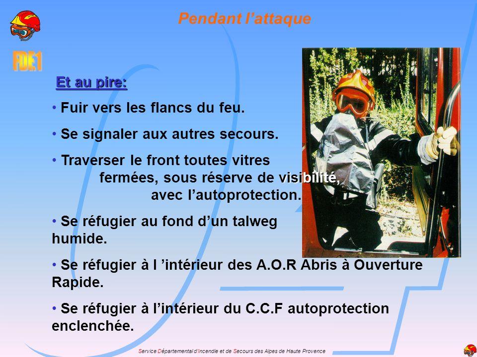 Service Départemental dIncendie et de Secours des Alpes de Haute Provence Et au pire: Fuir vers les flancs du feu. Se signaler aux autres secours. vis