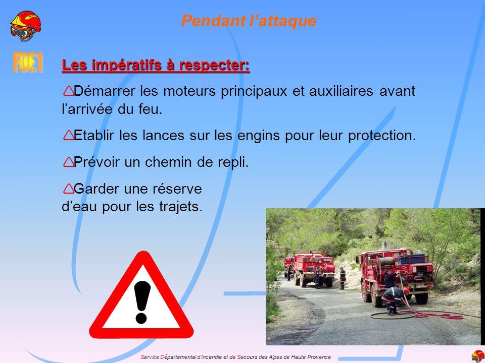 Les impératifs à respecter: Démarrer les moteurs principaux et auxiliaires avant larrivée du feu. Etablir les lances sur les engins pour leur protecti