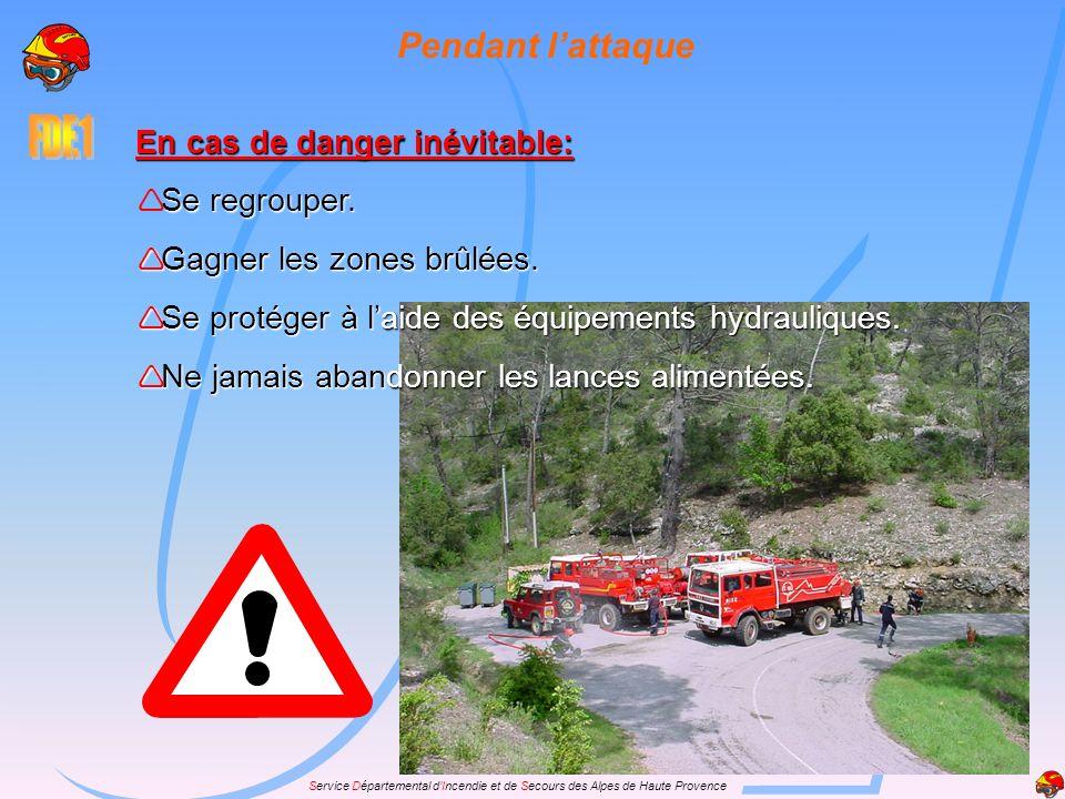 Service Départemental dIncendie et de Secours des Alpes de Haute Provence Pendant lattaque En cas de danger inévitable: Se regrouper. Gagner les zones