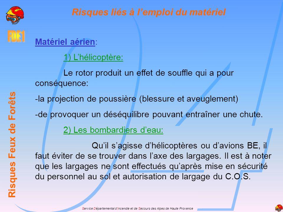 Service Départemental dIncendie et de Secours des Alpes de Haute Provence Risques Feux de Forêts Risques liés à lemploi du matériel Matériel aérien: 1