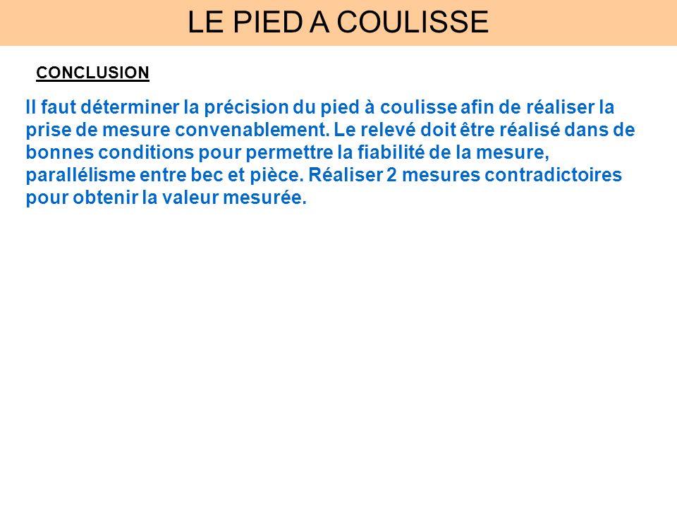 LE PIED A COULISSE CONCLUSION Il faut déterminer la précision du pied à coulisse afin de réaliser la prise de mesure convenablement.