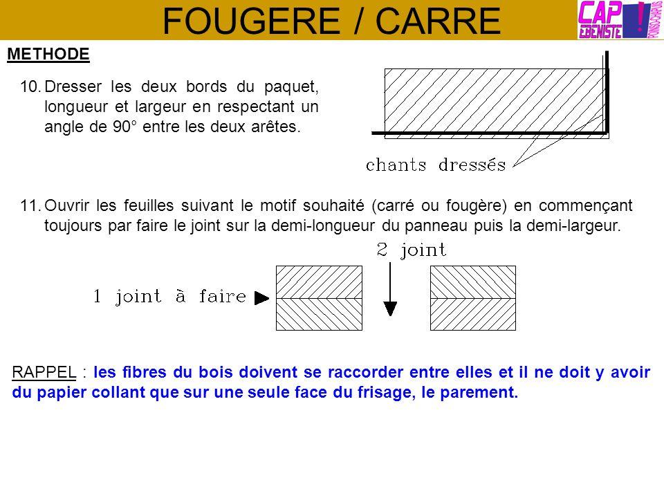 FOUGERE / CARRE METHODE 10.Dresser les deux bords du paquet, longueur et largeur en respectant un angle de 90° entre les deux arêtes. 11.Ouvrir les fe