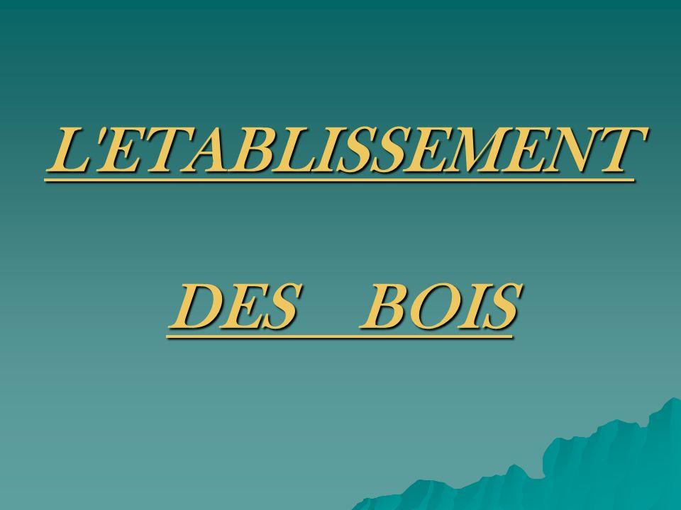 L'ETABLISSEMENT DES BOIS L'ETABLISSEMENT DES BOIS