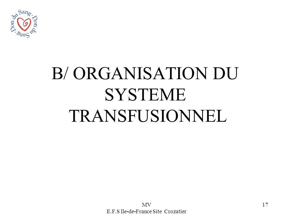 MV E.F.S Ile-de-France Site Crozatier 17 B/ ORGANISATION DU SYSTEME TRANSFUSIONNEL