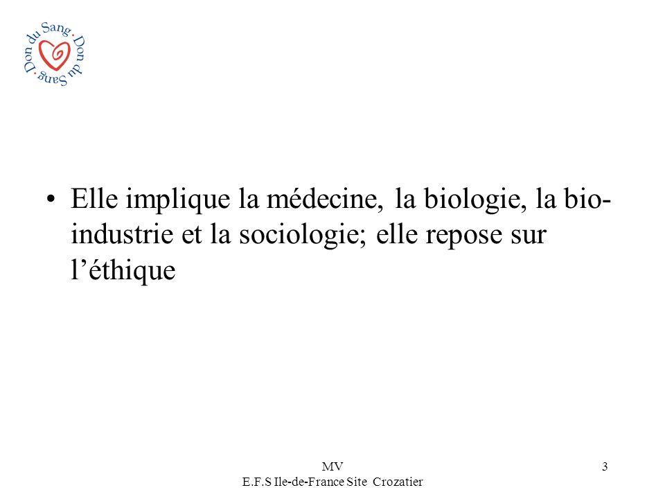 MV E.F.S Ile-de-France Site Crozatier 3 Elle implique la médecine, la biologie, la bio- industrie et la sociologie; elle repose sur léthique