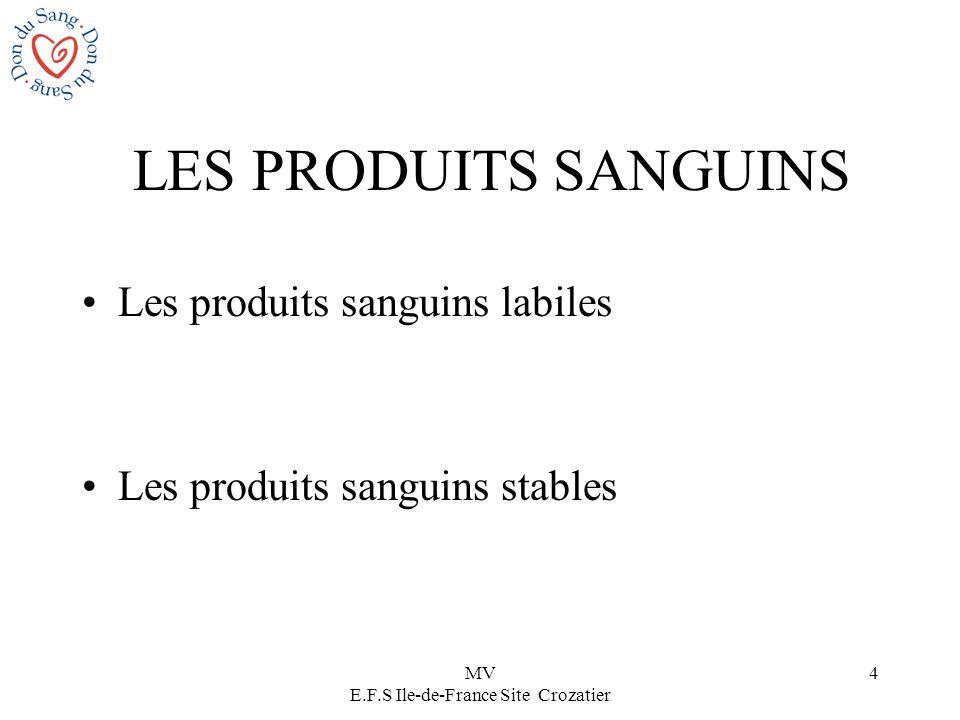 MV E.F.S Ile-de-France Site Crozatier 4 LES PRODUITS SANGUINS Les produits sanguins labiles Les produits sanguins stables