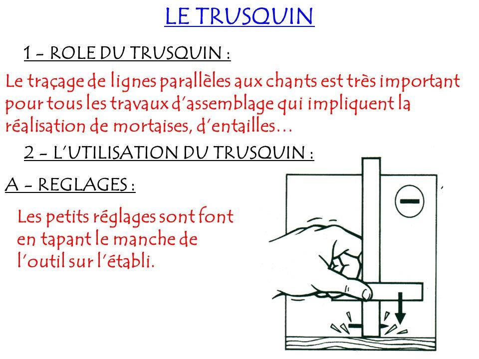 LE TRUSQUIN 1 - ROLE DU TRUSQUIN : Le traçage de lignes parallèles aux chants est très important pour tous les travaux dassemblage qui impliquent la r