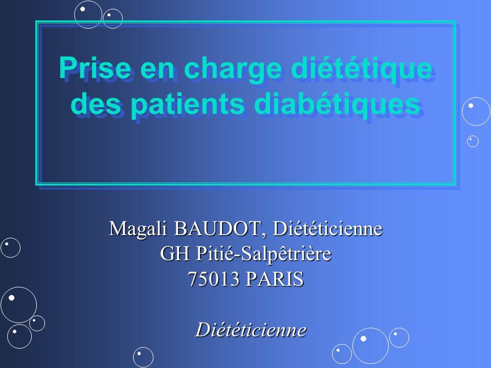 Prise en charge diététique des patients diabétiques Magali BAUDOT, Diététicienne GH Pitié-Salpêtrière 75013 PARIS Diététicienne Diététicienne