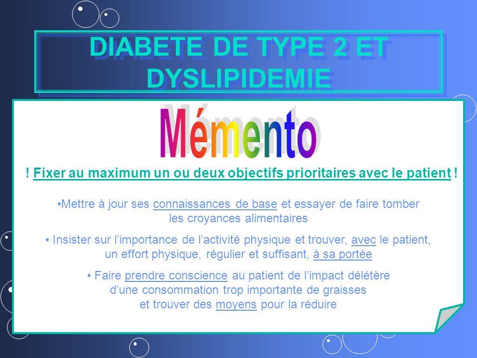 DIABETE DE TYPE 2 ET DYSLIPIDEMIE ! Fixer au maximum un ou deux objectifs prioritaires avec le patient ! Mettre à jour ses connaissances de base et es