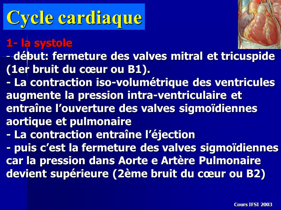 Cycle cardiaque 1- la systole - début: fermeture des valves mitral et tricuspide (1er bruit du cœur ou B1). - La contraction iso-volumétrique des vent