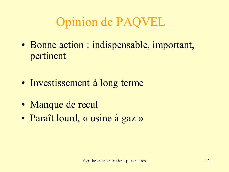 Synthèse des entretiens partenaires12 Opinion de PAQVEL Bonne action : indispensable, important, pertinent Investissement à long terme Manque de recul Paraît lourd, « usine à gaz »