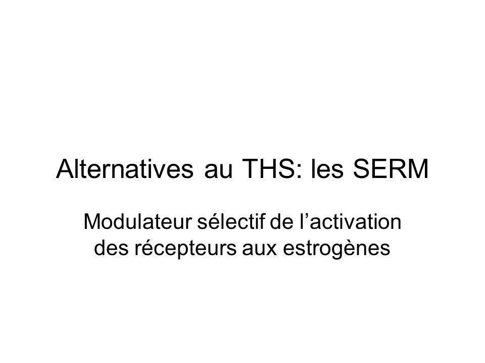 Alternatives au THS: les SERM Modulateur sélectif de lactivation des récepteurs aux estrogènes