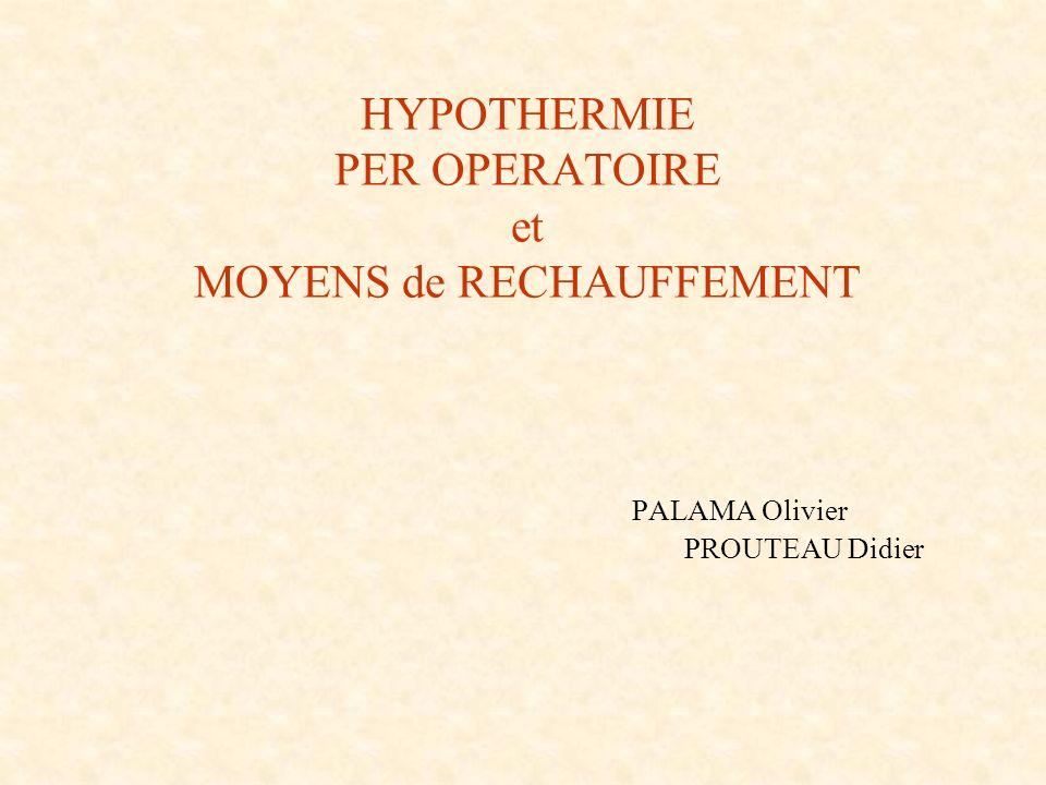 HYPOTHERMIE PER OPERATOIRE et MOYENS de RECHAUFFEMENT PALAMA Olivier PROUTEAU Didier
