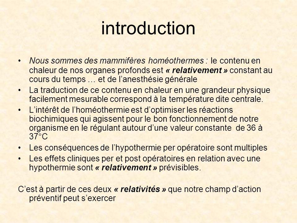 introduction Nous sommes des mammifères homéothermes : le contenu en chaleur de nos organes profonds est « relativement » constant au cours du temps …