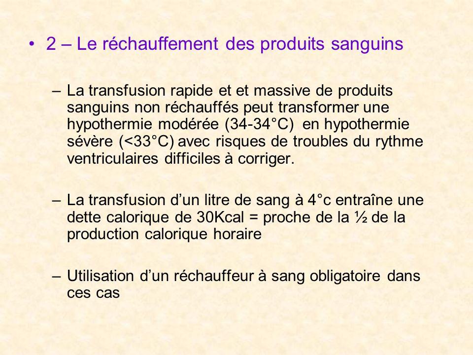 2 – Le réchauffement des produits sanguins –La transfusion rapide et et massive de produits sanguins non réchauffés peut transformer une hypothermie m
