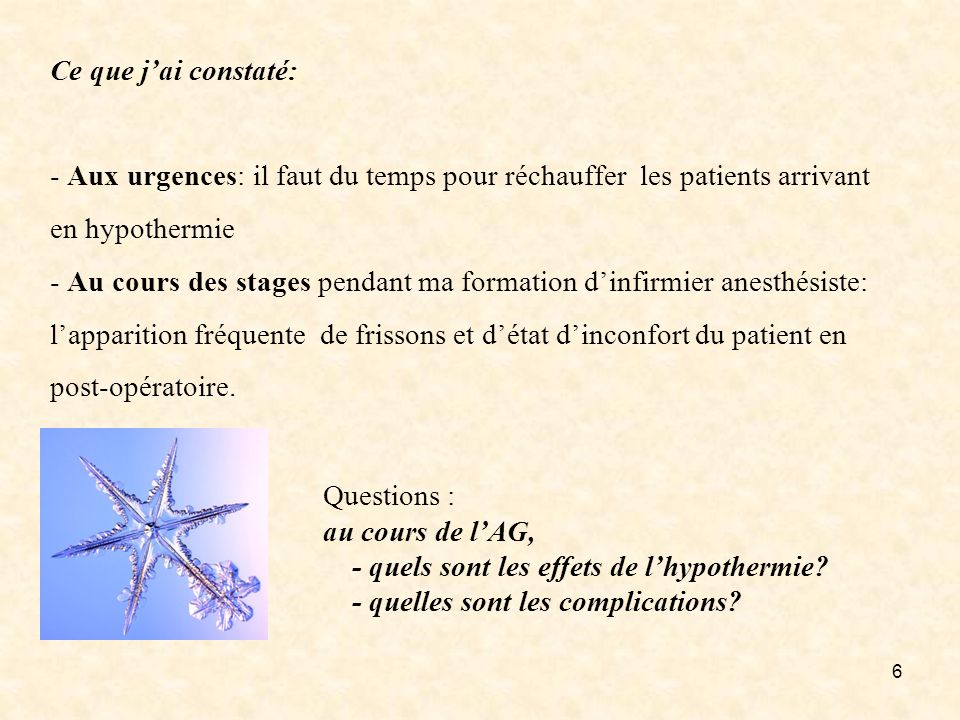 6 Ce que jai constaté: - Aux urgences: il faut du temps pour réchauffer les patients arrivant en hypothermie - Au cours des stages pendant ma formatio