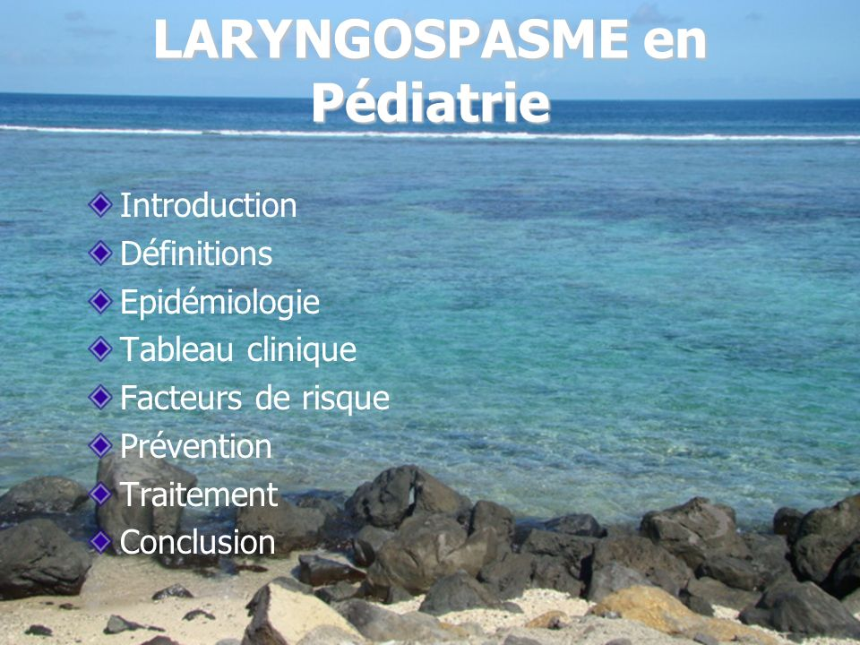 LARYNGOSPASME en Pédiatrie Introduction Définitions Epidémiologie Tableau clinique Facteurs de risque Prévention Traitement Conclusion