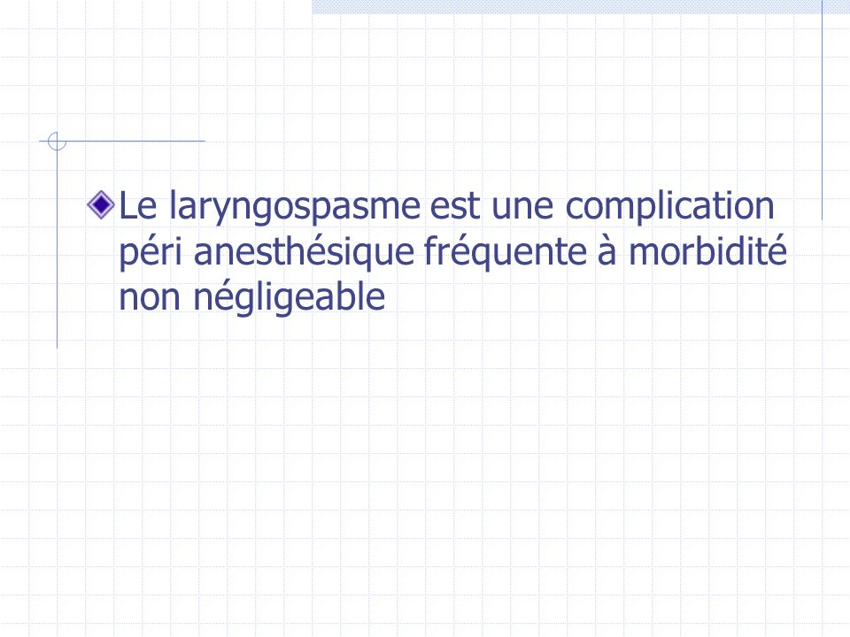 Le laryngospasme est une complication péri anesthésique fréquente à morbidité non négligeable