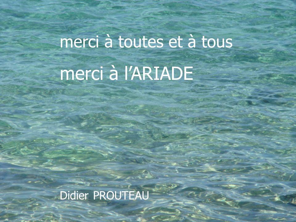 merci à toutes et à tous merci à lARIADE Didier PROUTEAU