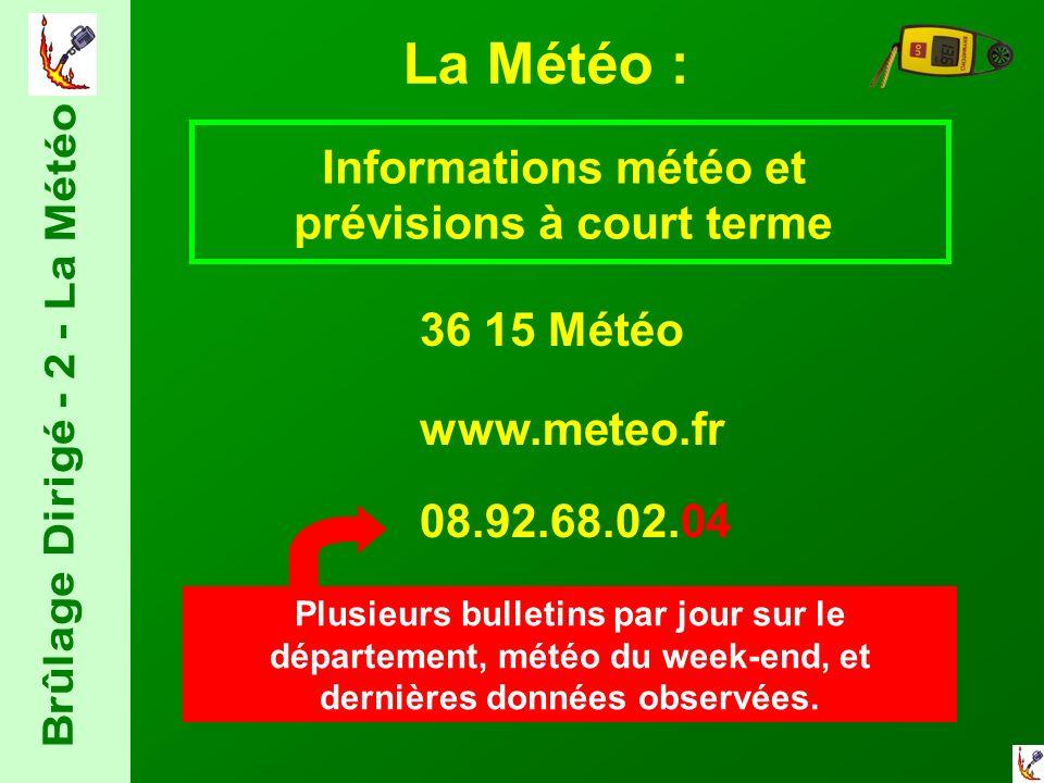 La Météo : Informations météo et prévisions à court terme 36 15 Météo www.meteo.fr 08.92.68.02.04 Plusieurs bulletins par jour sur le département, météo du week-end, et dernières données observées.