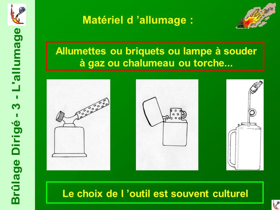 Matériel d allumage : Allumettes ou briquets ou lampe à souder à gaz ou chalumeau ou torche...