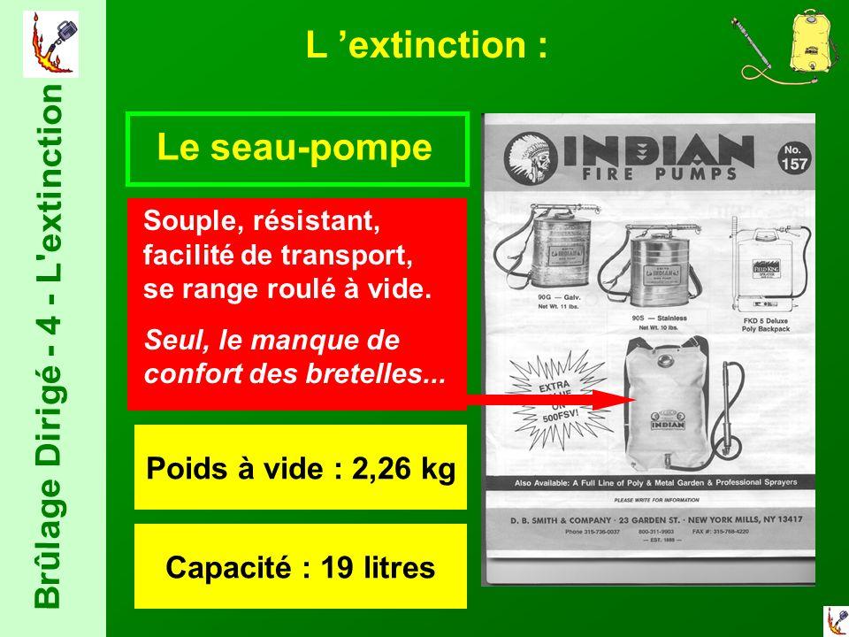 L extinction : Le seau-pompe Souple, résistant, facilité de transport, se range roulé à vide.