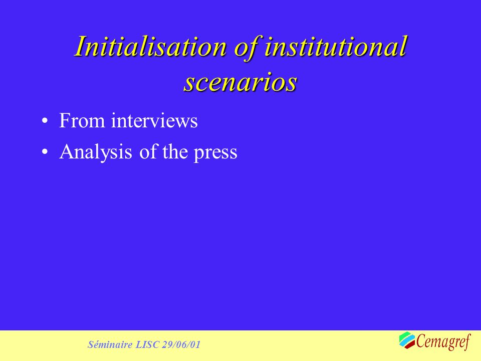Séminaire LISC 29/06/01 Initialisation of institutional scenarios From interviews Analysis of the press