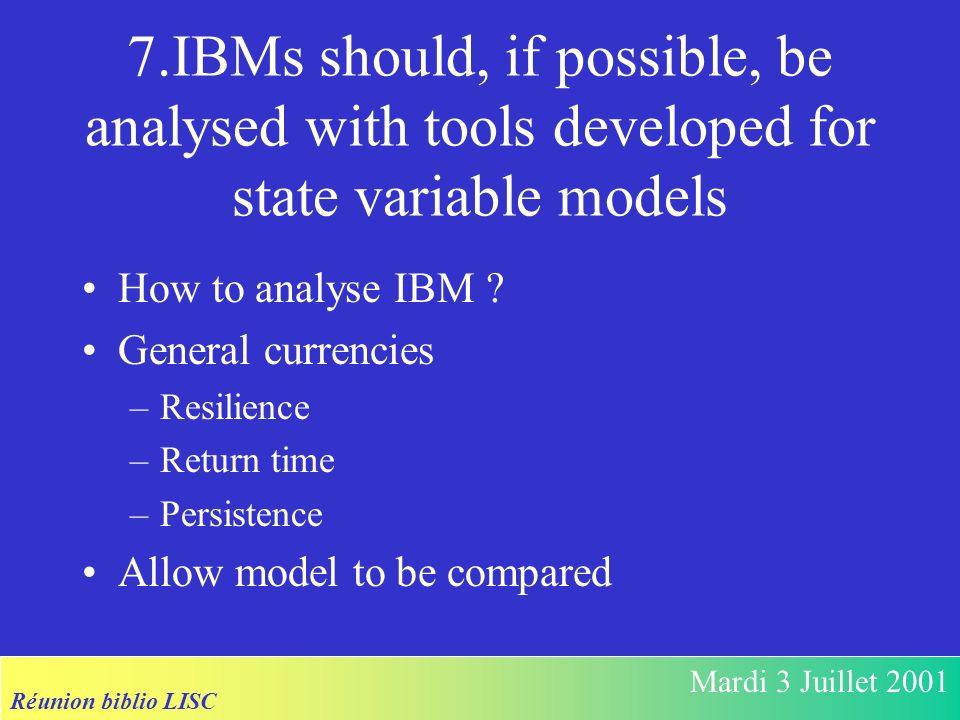 Réunion biblio LISC Mardi 3 Juillet 2001 7.IBMs should, if possible, be analysed with tools developed for state variable models How to analyse IBM .