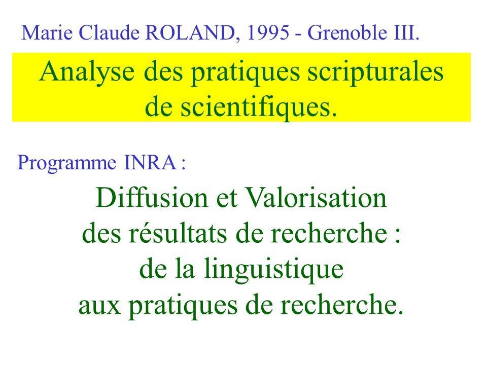 Analyse des pratiques scripturales de scientifiques. Marie Claude ROLAND, 1995 - Grenoble III. Diffusion et Valorisation des résultats de recherche :