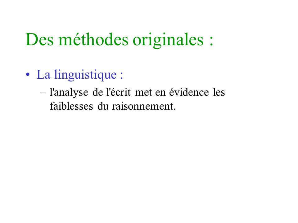Des méthodes originales : La linguistique : –l'analyse de l'écrit met en évidence les faiblesses du raisonnement.
