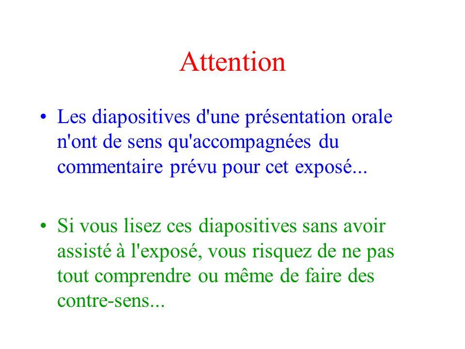 Attention Les diapositives d'une présentation orale n'ont de sens qu'accompagnées du commentaire prévu pour cet exposé... Si vous lisez ces diapositiv