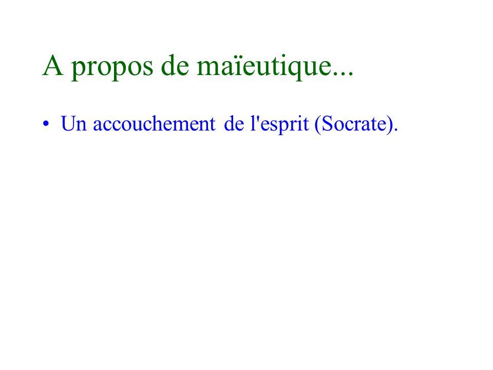 A propos de maïeutique... Un accouchement de l'esprit (Socrate).
