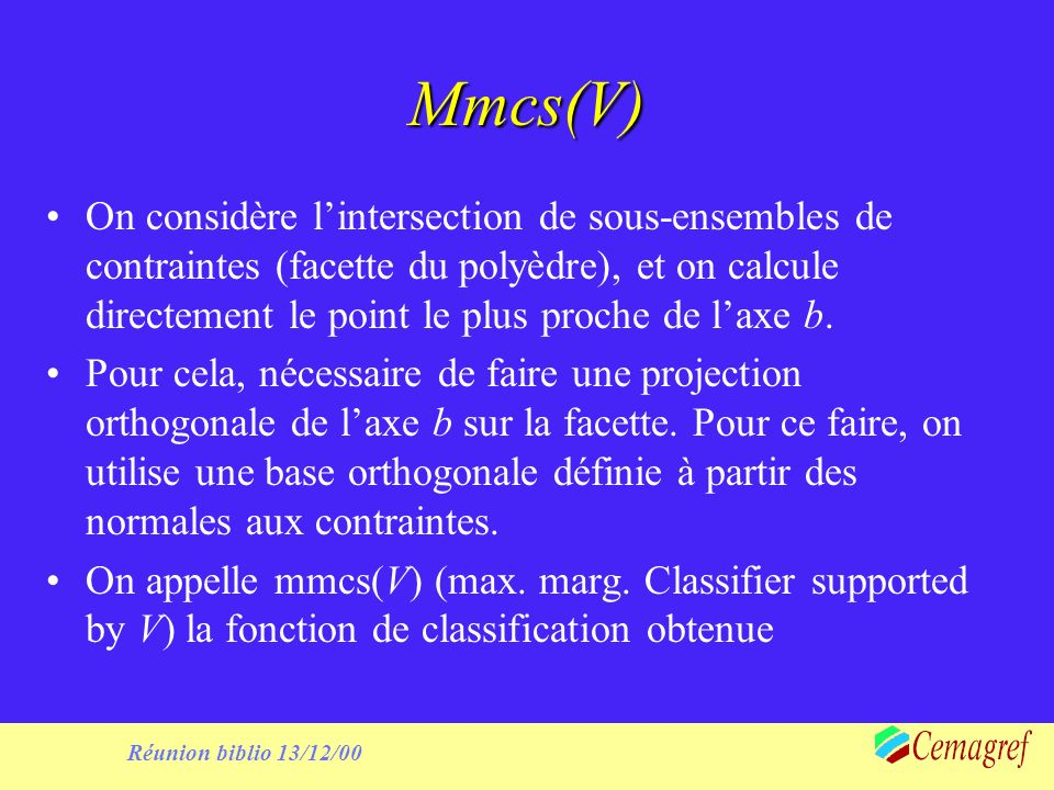 Réunion biblio 13/12/00 Mmcs(V) On considère lintersection de sous-ensembles de contraintes (facette du polyèdre), et on calcule directement le point