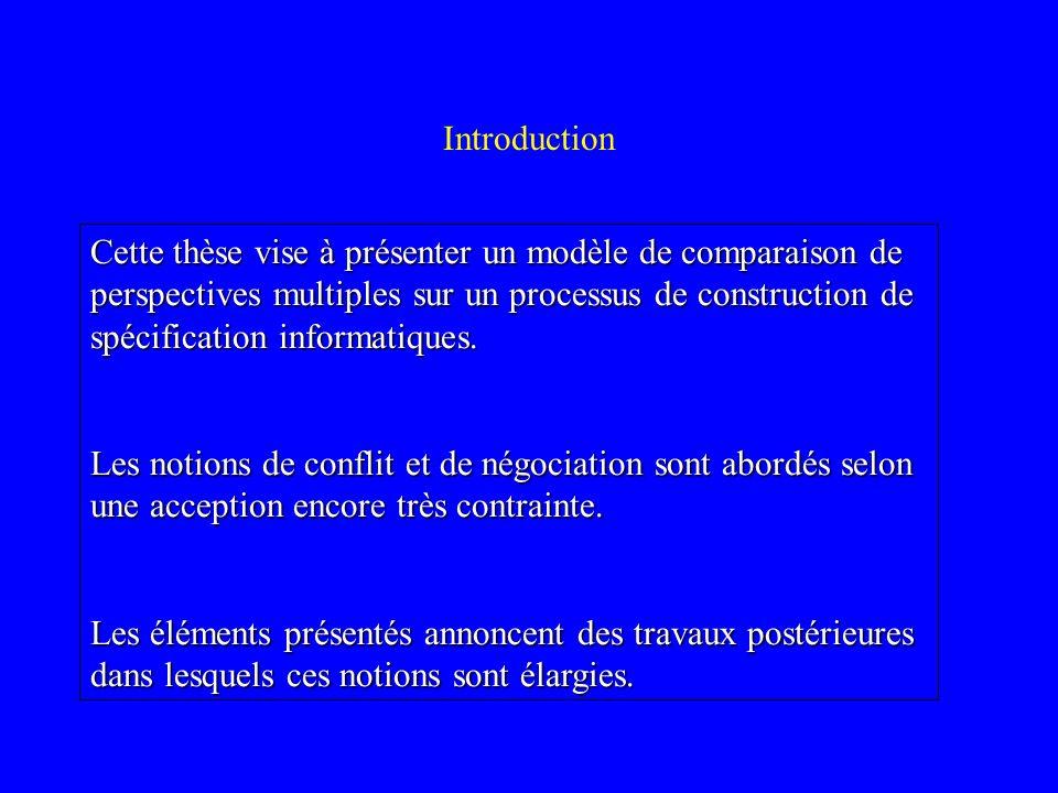 Introduction Cette thèse vise à présenter un modèle de comparaison de perspectives multiples sur un processus de construction de spécification informatiques.