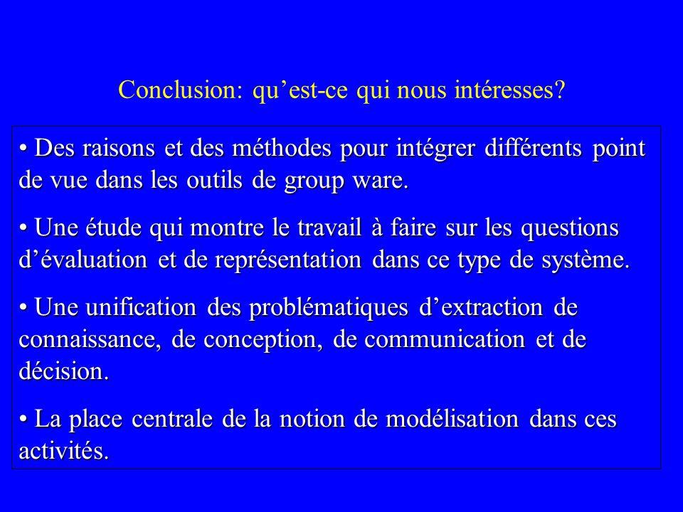 Conclusion: quest-ce qui nous intéresses? Des raisons et des méthodes pour intégrer différents point de vue dans les outils de group ware. Des raisons