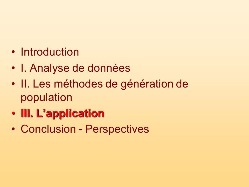 Introduction I. Analyse de données II. Les méthodes de génération de population III. LapplicationIII. Lapplication Conclusion - Perspectives