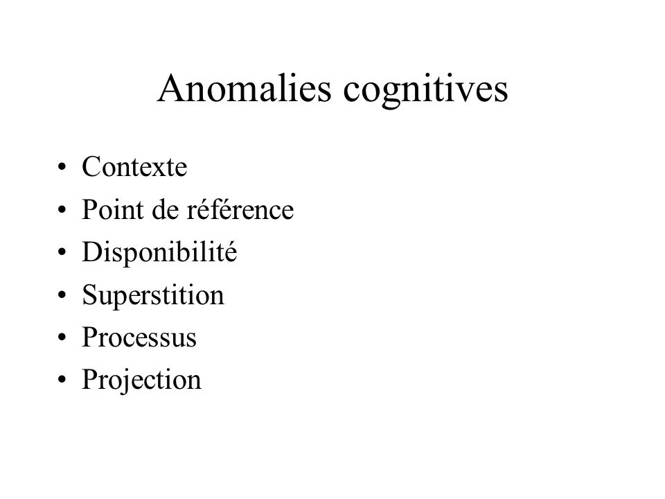 Anomalies cognitives Contexte Point de référence Disponibilité Superstition Processus Projection
