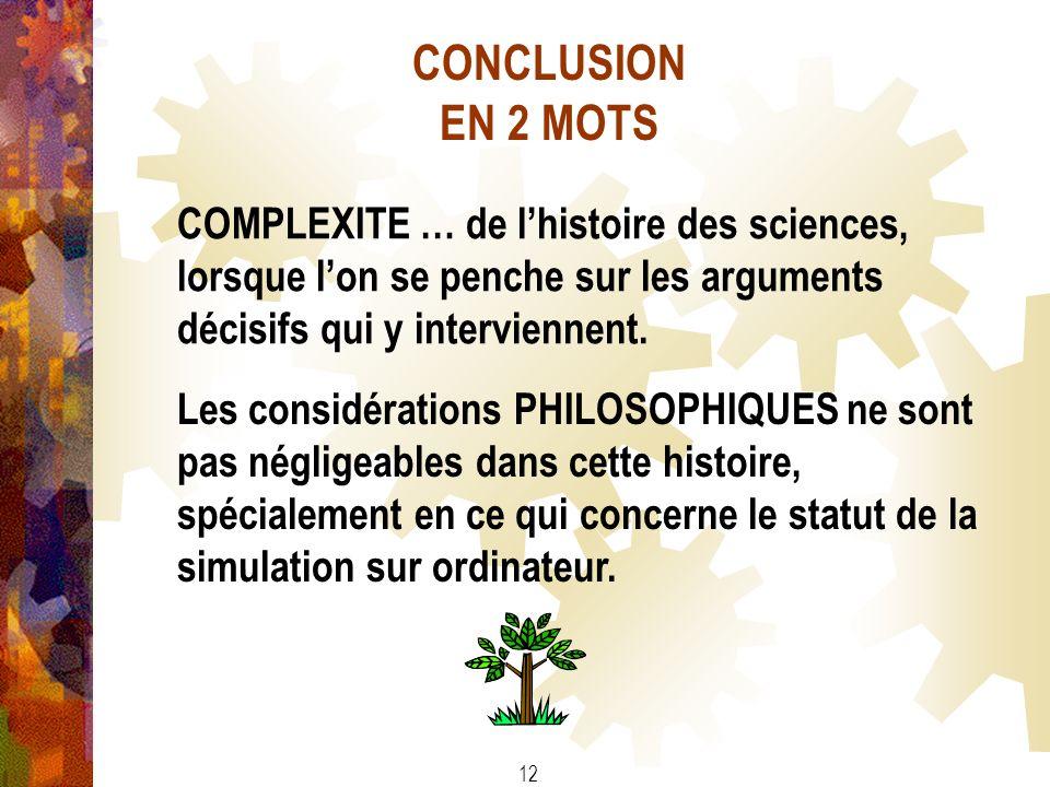 CONCLUSION EN 2 MOTS COMPLEXITE … de lhistoire des sciences, lorsque lon se penche sur les arguments décisifs qui y interviennent. Les considérations