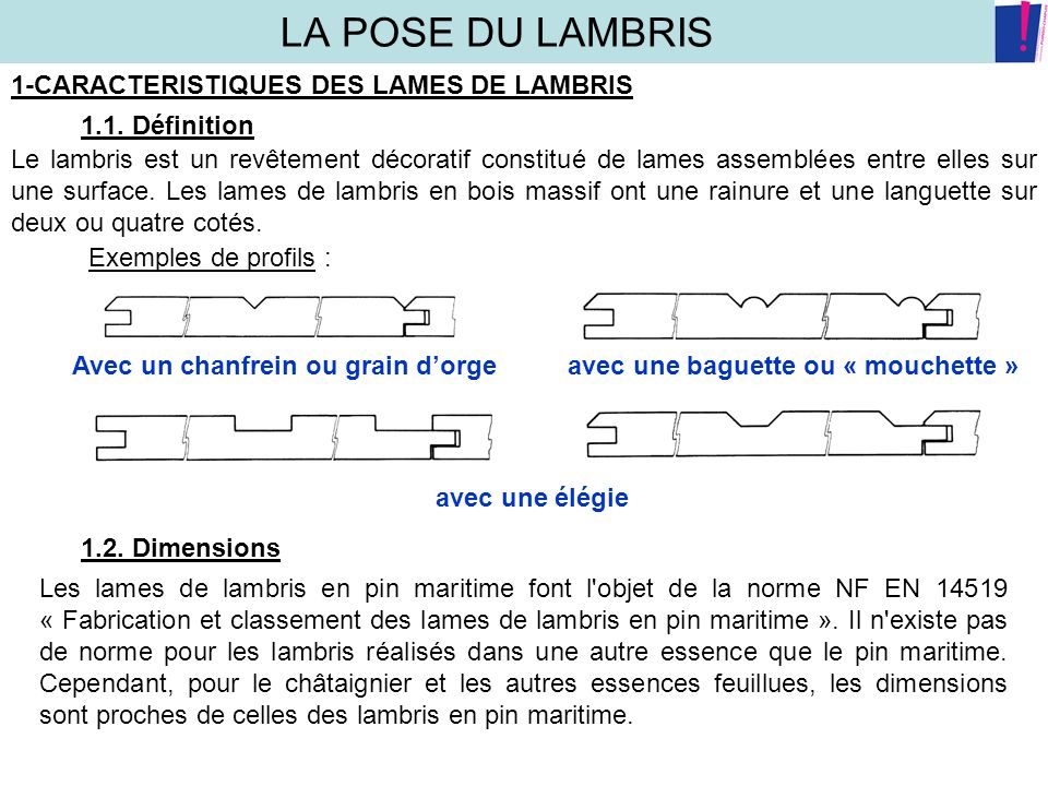 LA POSE DU LAMBRIS 1-CARACTERISTIQUES DES LAMES DE LAMBRIS 1.1. Définition Le lambris est un revêtement décoratif constitué de lames assemblées entre
