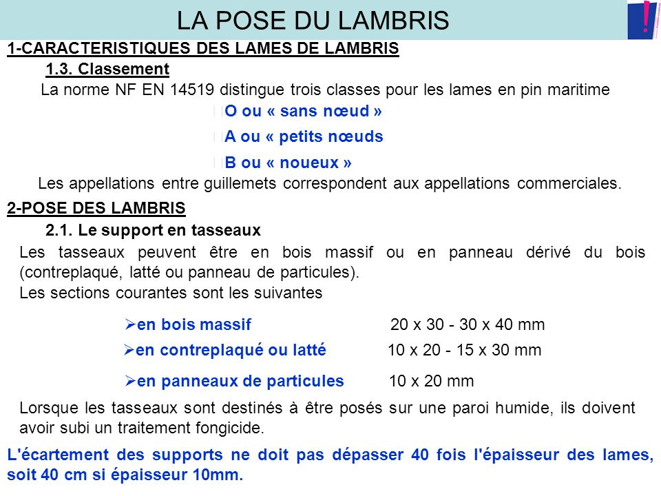 LA POSE DU LAMBRIS 1-CARACTERISTIQUES DES LAMES DE LAMBRIS 1.3. Classement La norme NF EN 14519 distingue trois classes pour les lames en pin maritime