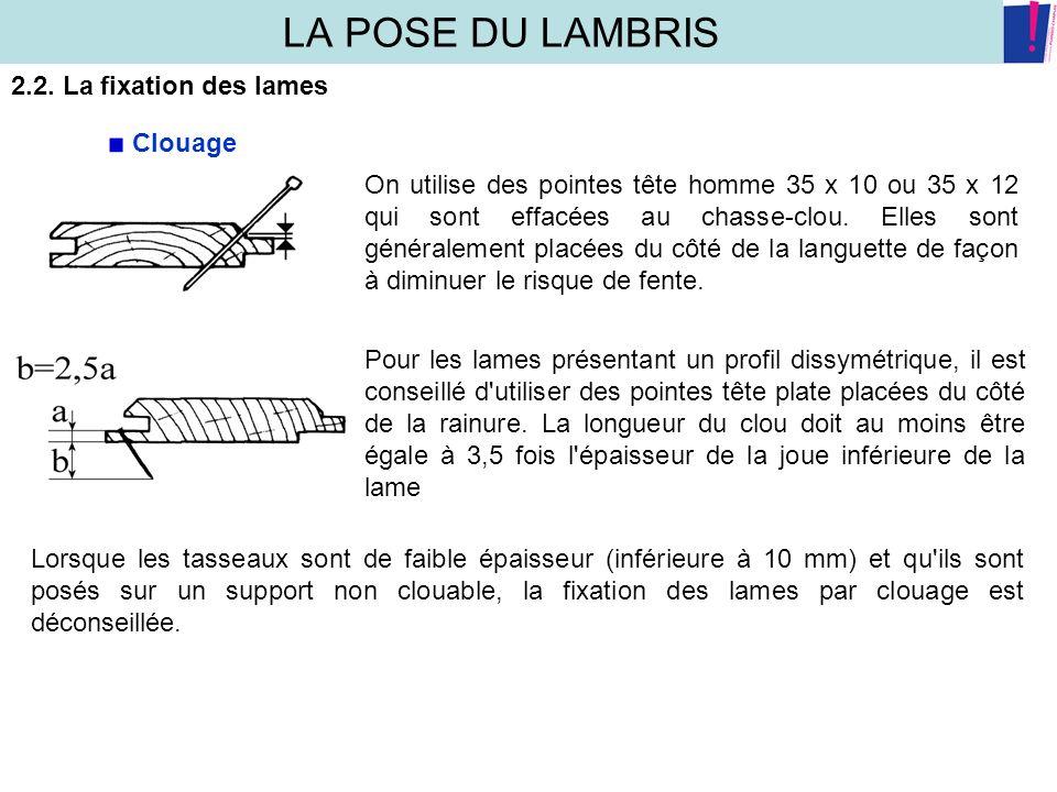 LA POSE DU LAMBRIS 2.2. La fixation des lames Clouage On utilise des pointes tête homme 35 x 10 ou 35 x 12 qui sont effacées au chasse-clou. Elles son
