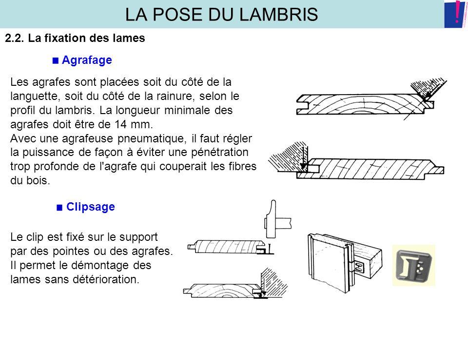 LA POSE DU LAMBRIS 2.2. La fixation des lames Agrafage Les agrafes sont placées soit du côté de la languette, soit du côté de la rainure, selon le pro