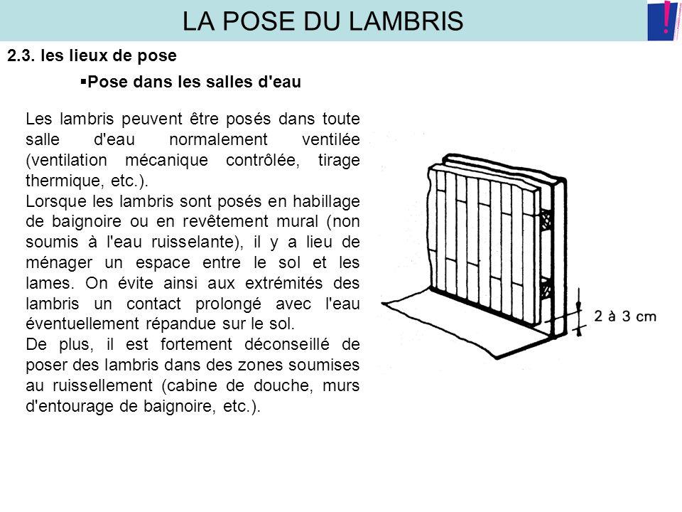 LA POSE DU LAMBRIS 2.3. les lieux de pose Pose dans les salles d'eau Les lambris peuvent être posés dans toute salle d'eau normalement ventilée (venti